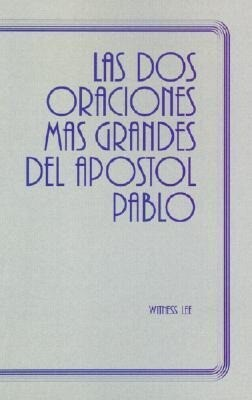 La Dos Oraciones Mas Grandes del Apostol Pablo = The Two Greatest Prayers of the Apostle Paul als Taschenbuch