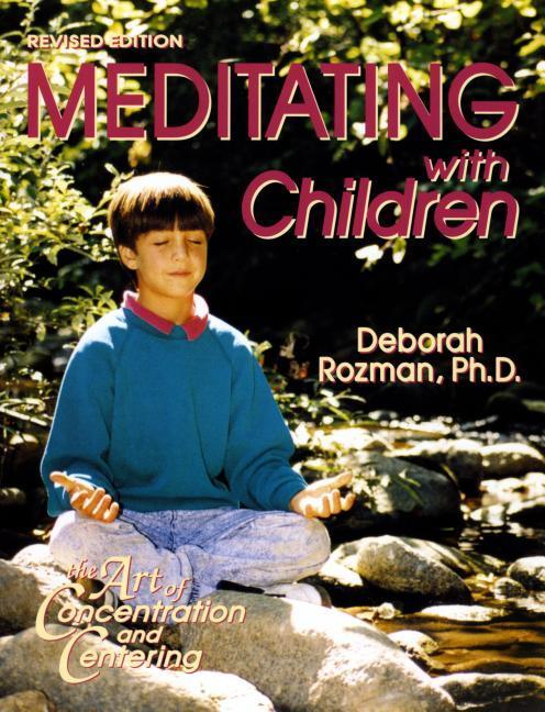 Meditating with Children: The Art of Concentration and Centering: A Workbook on New Educational Methods Using Meditation als Taschenbuch