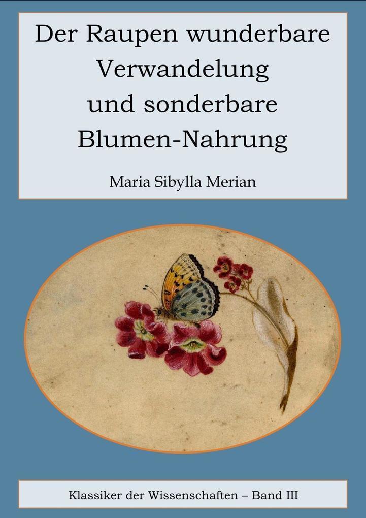 Der Raupen wunderbare Verwandelung und sonderbare Blumennahrung