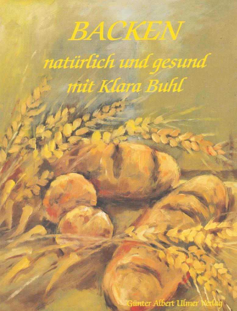 Backen, natürlich und gesund mit Klara Buhl als Buch