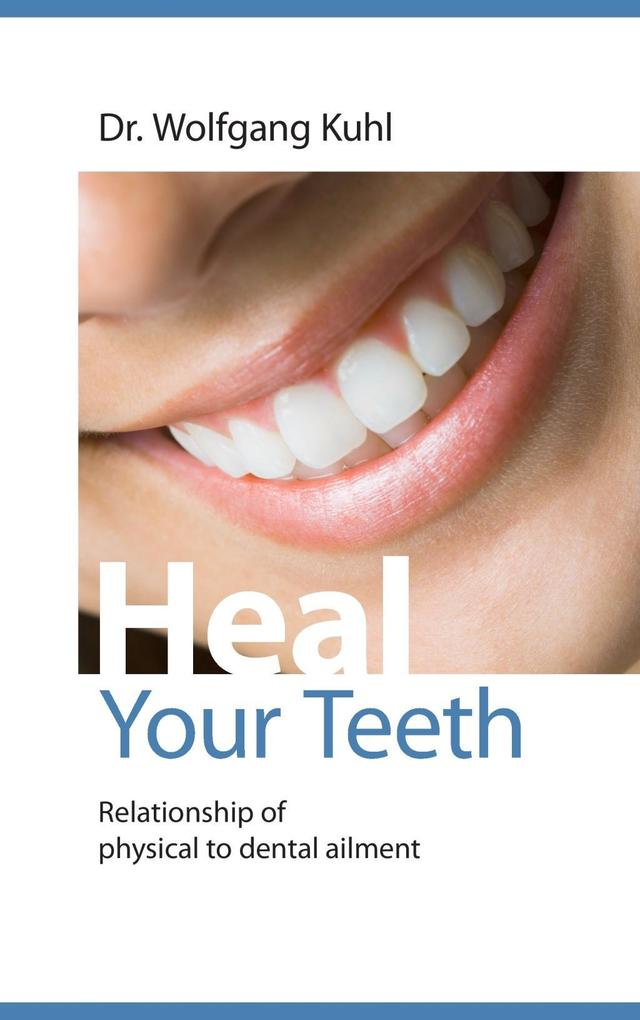 Heal your teeth als eBook von Wolfgang Kuhl - Books on Demand