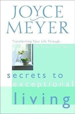Secrets to Exceptional Living: Transforming Your Life Through the Fruit of the Spirit als Buch