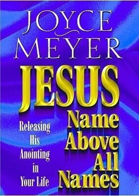 Jesus--Name Above All Names: Releasing His Anointing in Your Life als Taschenbuch