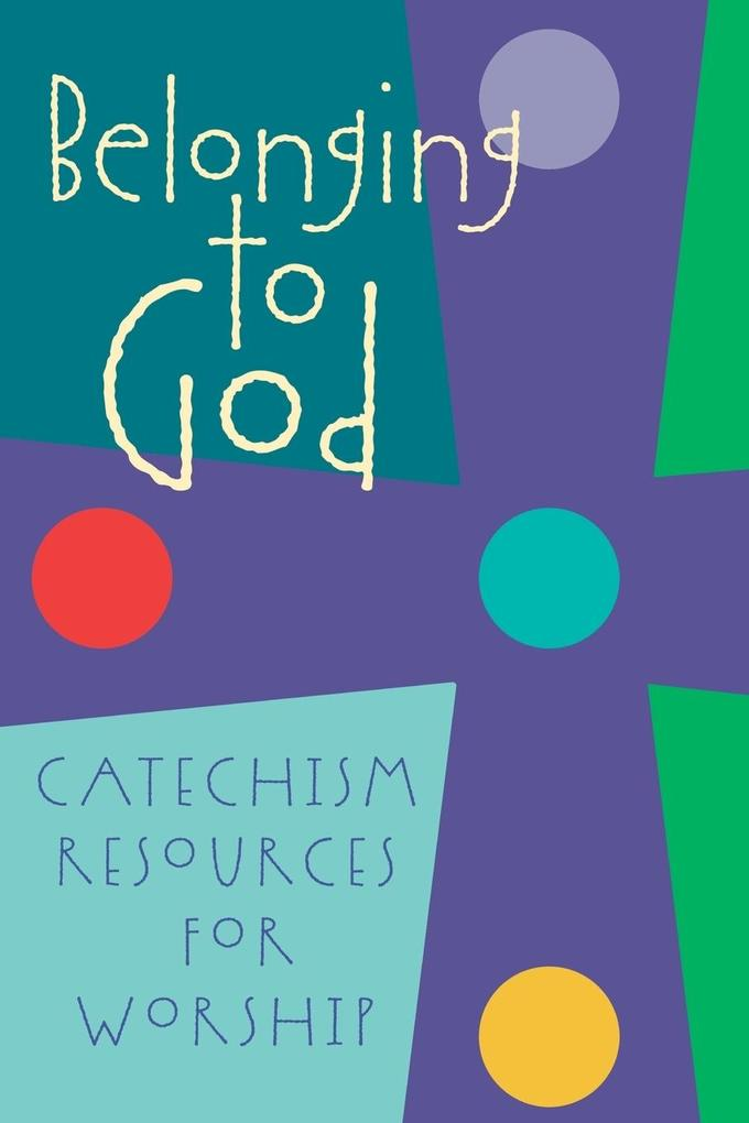 Belonging to God: Catechism Resources for Worship als Taschenbuch