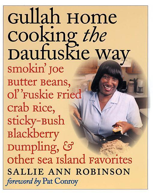 Gullah Home Cooking the Daufuskie Way: Smokin' Joe Butter Beans, Ol' 'fuskie Fried Crab Rice, Sticky-Bush Blackberry Dumpling, and Other Sea Island Fa als Taschenbuch