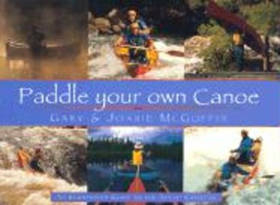 Paddle Your Own Canoe: An Illustrated Guide to the Art of Canoeing als Taschenbuch