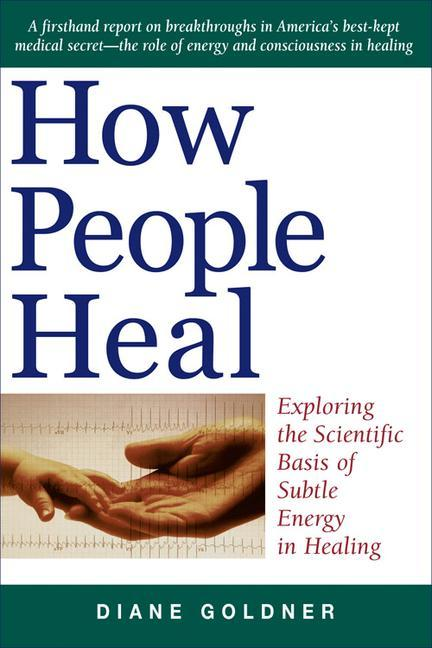 How People Heal: Exploring the Scientific Basis of Subtle Energy Healing als Taschenbuch