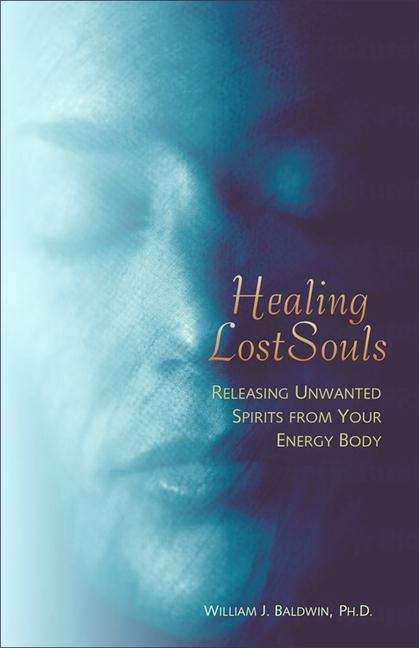 Healing Lost Souls: Releasing Unwanted Spirits from Your Energy Body als Taschenbuch