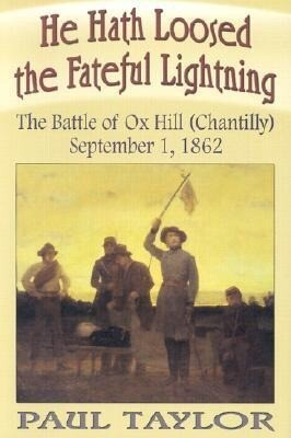 He Hath Loosed the Fateful Lightning: The Battle of Ox Hill (Chantilly), September 1, 1862 als Buch