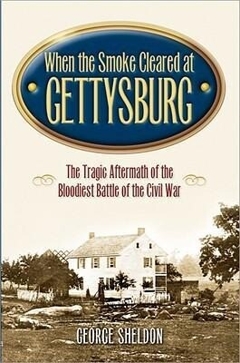 When the Smoke Cleared at Gettysburg: The Tragic Aftermath of the Bloodiest Battle of the Civil War als Taschenbuch