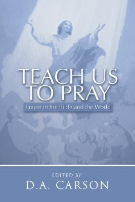 Teach Us to Pray: Prayer in the Bible and the World als Taschenbuch