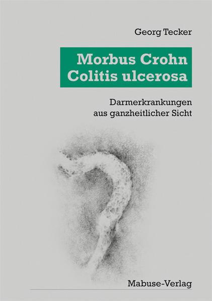 Morbus Crohn, Colitis Ulcerosa. Darmerkrankungen aus ganzheitlicher Sicht als Buch