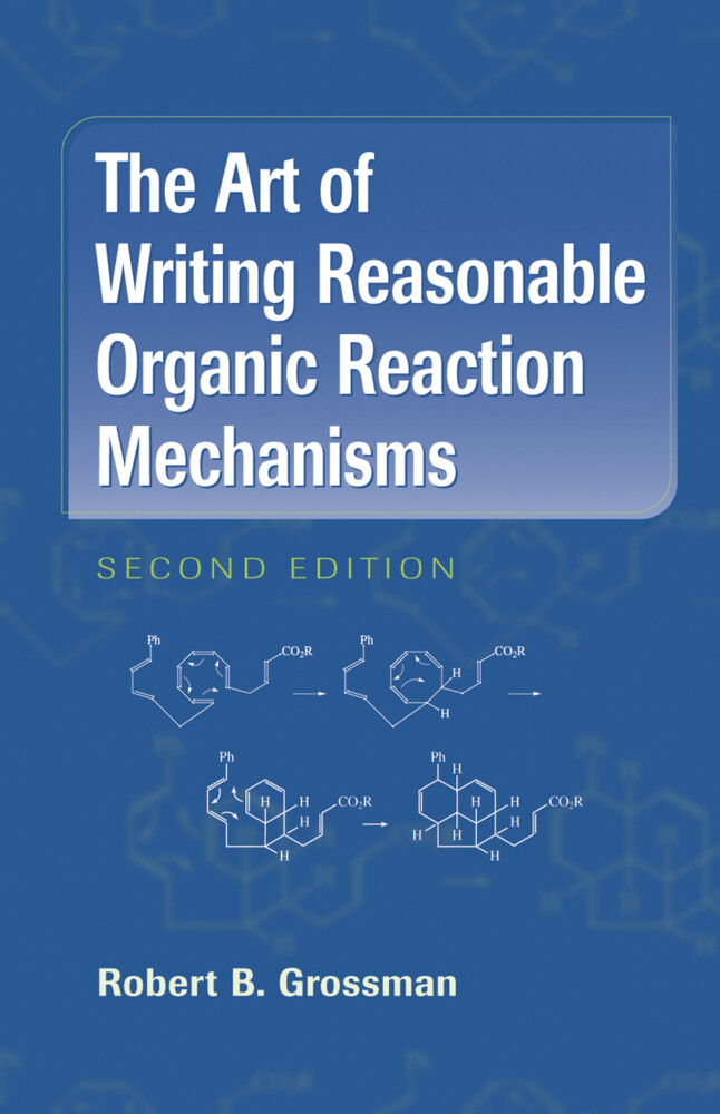 The Art of Writing Reasonable Organic Reaction Mechanisms als Buch