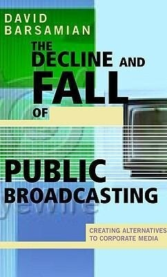 The Decline and Fall of Public Broadcasting: Creating Alternative Media als Taschenbuch