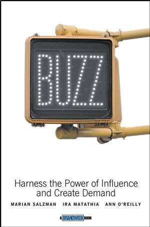 Buzz: Harness the Power of Influence and Create Demand als Buch