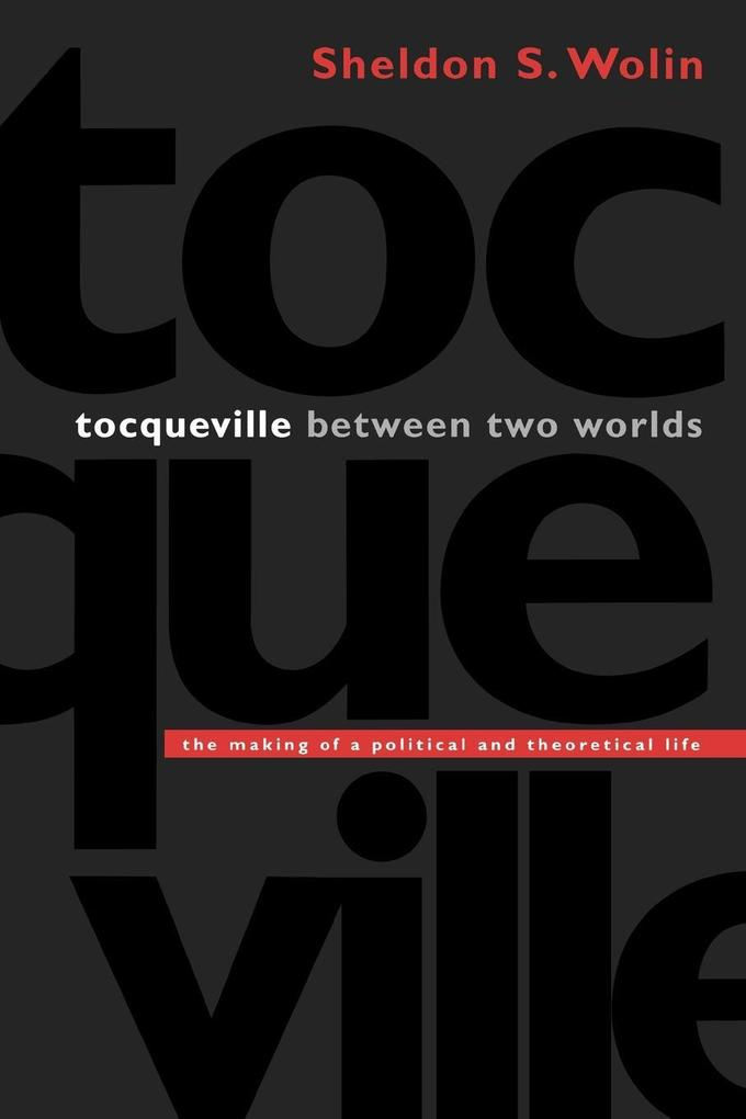 Tocqueville Between Two Worlds: The Making of a Political and Theoretical Life als Taschenbuch