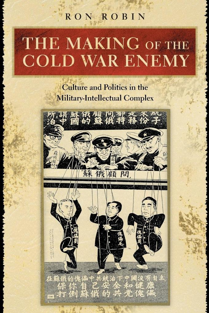 The Making of the Cold War Enemy: Culture and Politics in the Military-Intellectual Complex als Taschenbuch