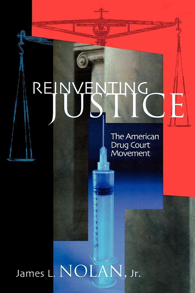 Reinventing Justice: The American Drug Court Movement als Taschenbuch