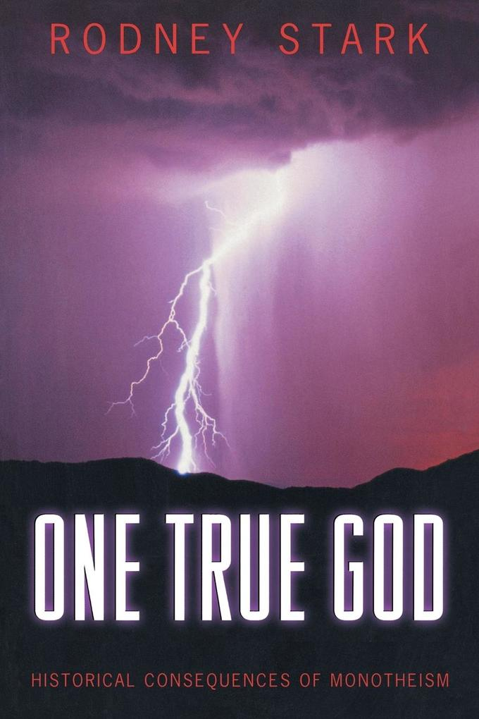 One True God: Historical Consequences of Monotheism als Taschenbuch