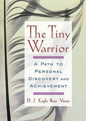 The Tiny Warrior: A Path to Personal Discovery & Achievement als Taschenbuch
