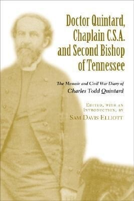 Doctor Quintard, Chaplain C.S.A. and Second Bishop of Tennessee: The Memoir and Civil War Diary of Charles Todd Quintard als Buch