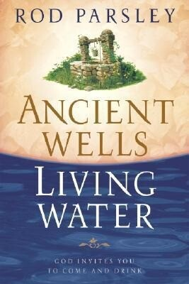 Ancient Wells, Living Water: God Invites You to Come and Drink als Buch