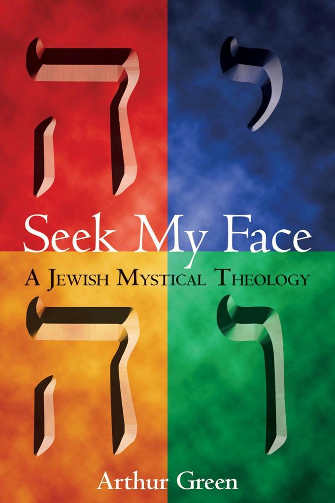 Seek My Face: A Jewish Mystical Theology als Taschenbuch