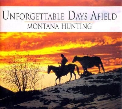 Unforgettable Days Afield: Montana Hunting als Buch