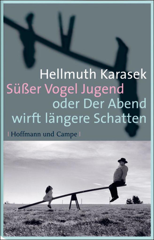 Süßer Vogel Jugend als eBook von Hellmuth Karasek, Hellmuth Karasek