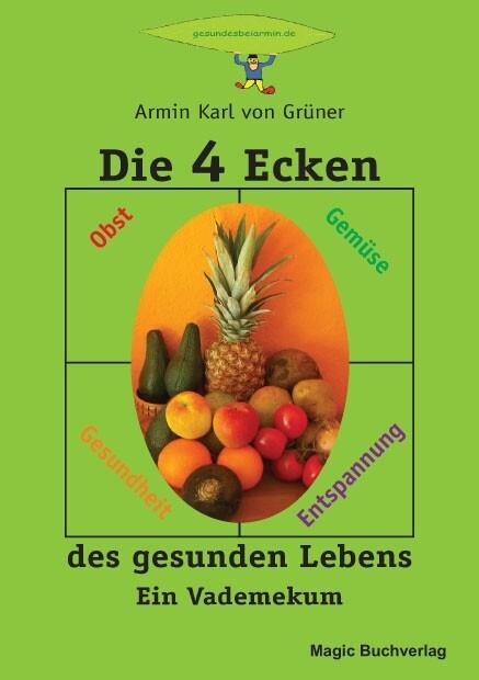 Die 4 Ecken des gesunden Lebens als eBook von Armin Karl von Grüner - Magic Buchverlag