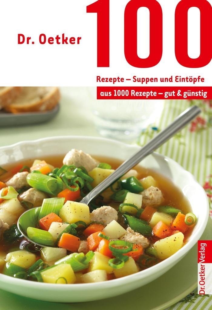 100 Rezepte - Suppen und Eintöpfe