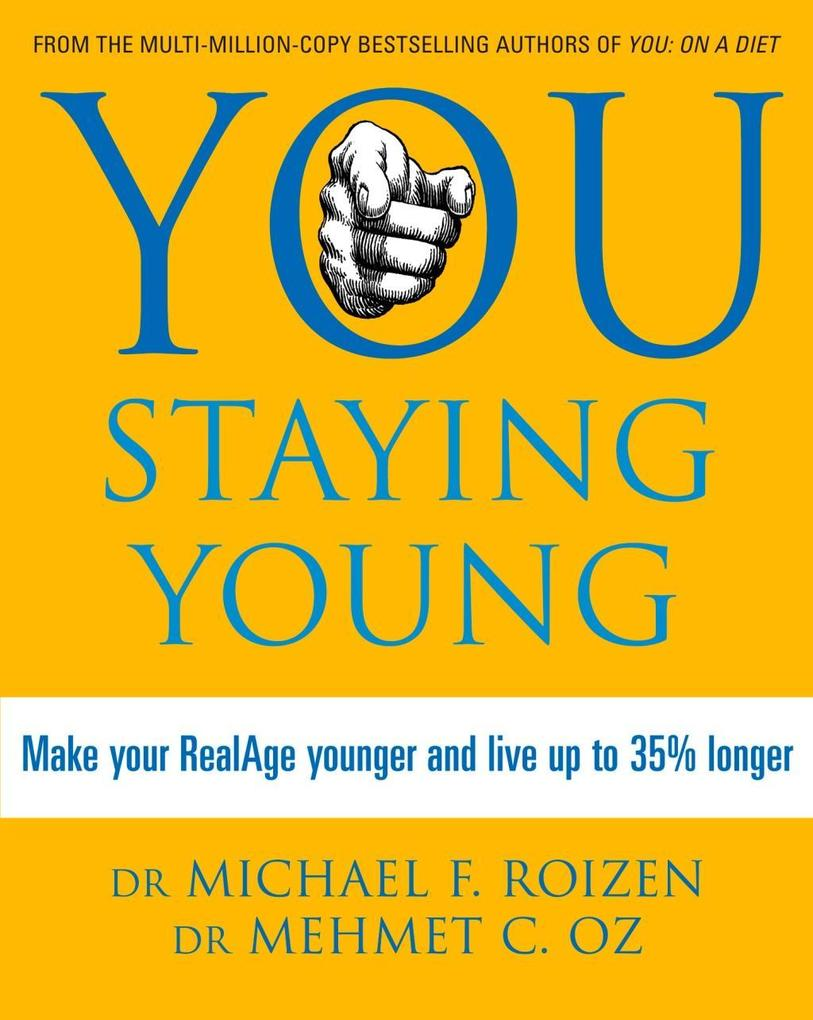You: Staying Young: Make Your RealAge Younger and Live Up to 35% Longer als eBook