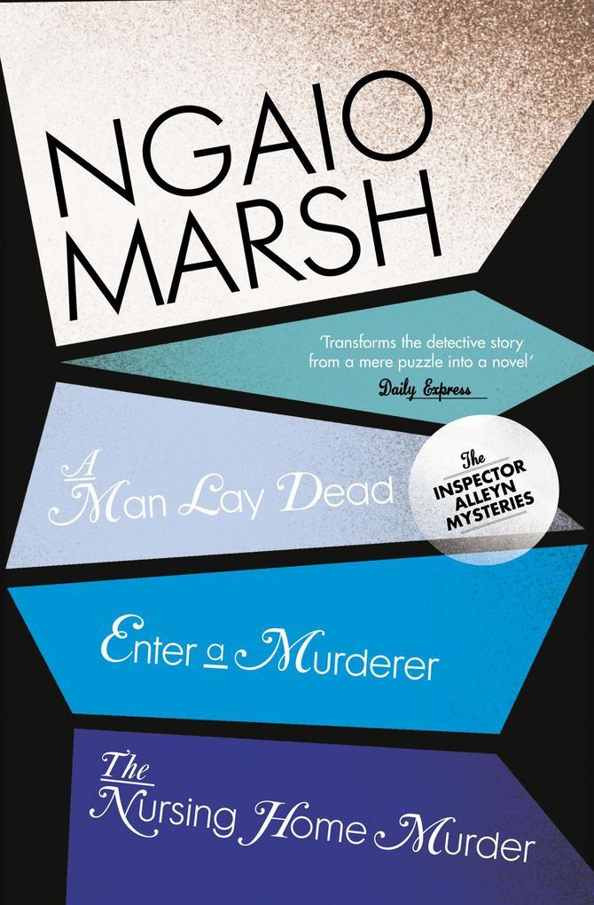 Inspector Alleyn 3-Book Collection 1: A Man Lay Dead, Enter a Murderer, The Nursing Home Murder als eBook