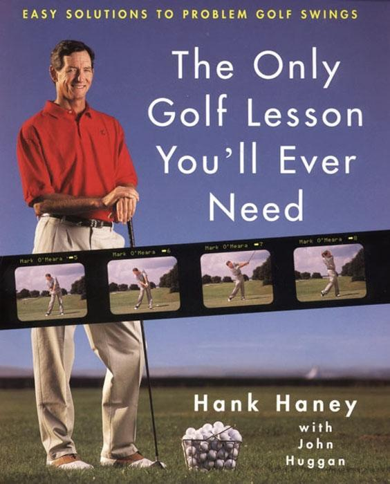 The Only Golf Lesson You'll Ever Need als eBook von Hank Haney, John Huggan
