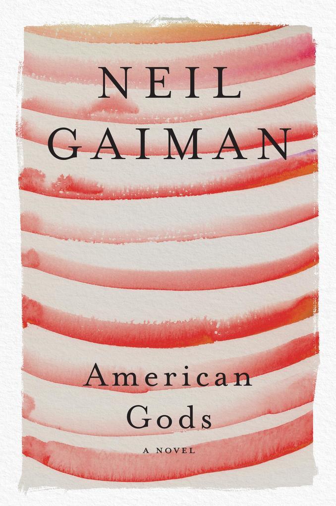 American Gods: The Tenth Anniversary Edition als eBook von Neil Gaiman
