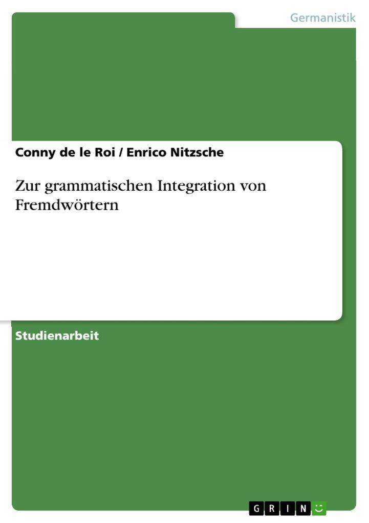 Zur grammatischen Integration von Fremdwörtern als eBook von Conny de le Roi, Enrico Nitzsche - GRIN Verlag