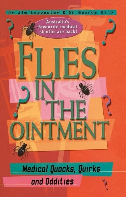 Flies in the Ointment: Medical Quacks, Quirks and Oddities als eBook von George Biro, Jim Leavesley