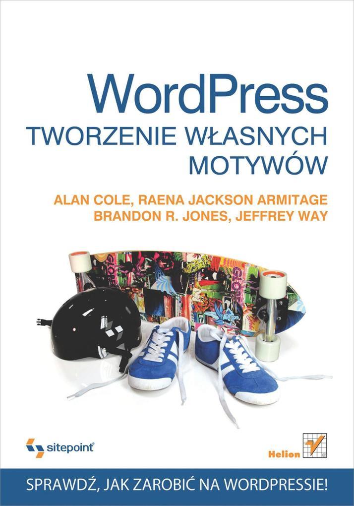 Wordpress. Tworzenie w?asnych motywow