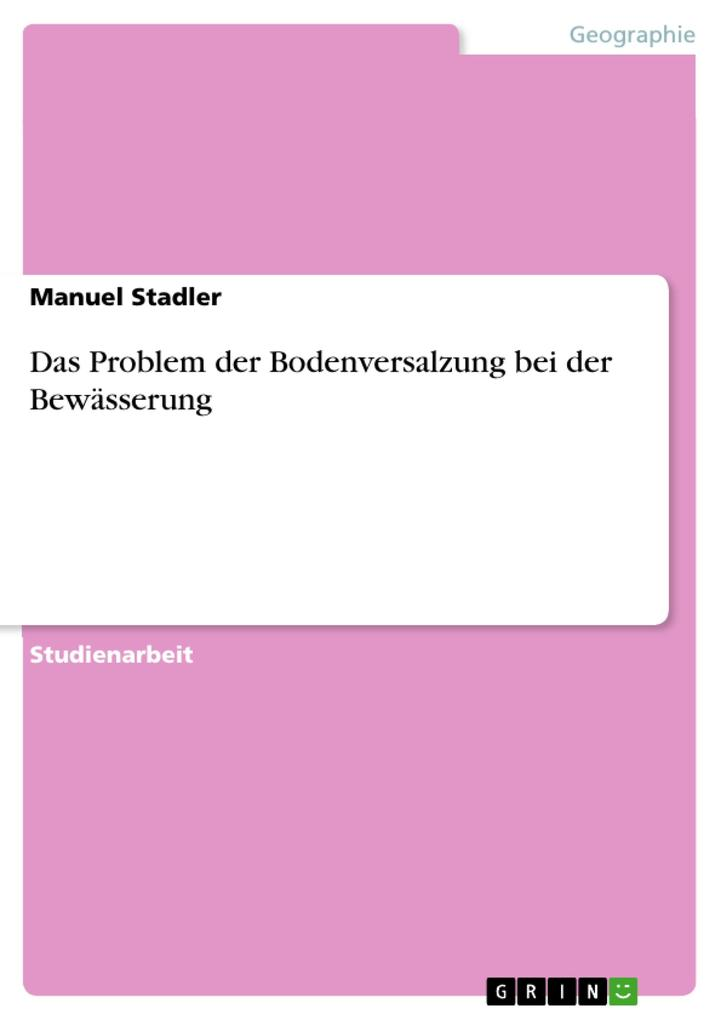 Das Problem der Bodenversalzung bei der Bewässerung als eBook von Manuel Stadler - GRIN Verlag