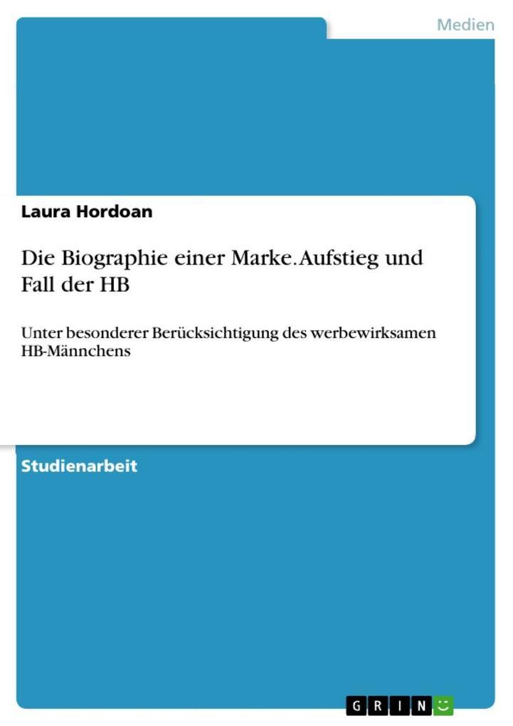 Die Biographie einer Marke. Aufstieg und Fall der HB als eBook von Laura Hordoan - GRIN Verlag