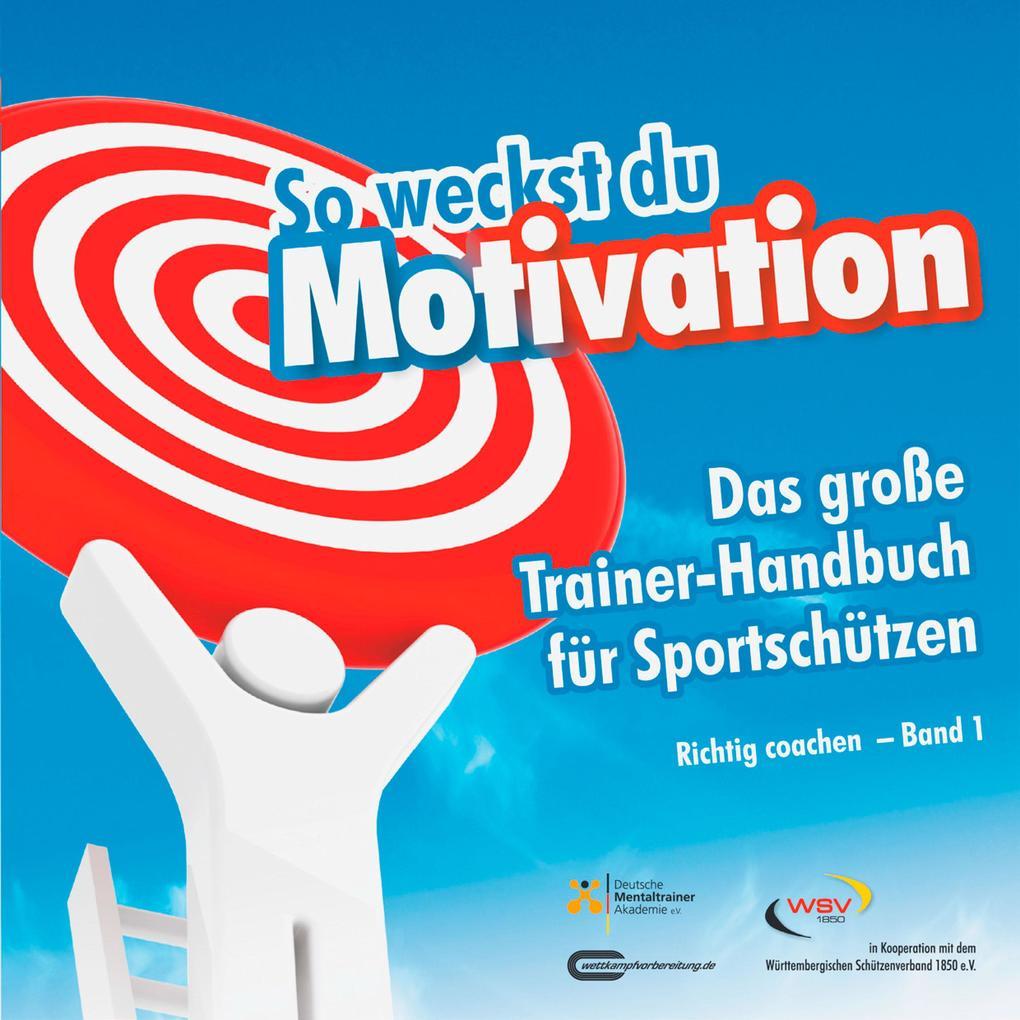 So weckst du Motivation. Das große Trainer-Handbuch für Sportschützen als eBook