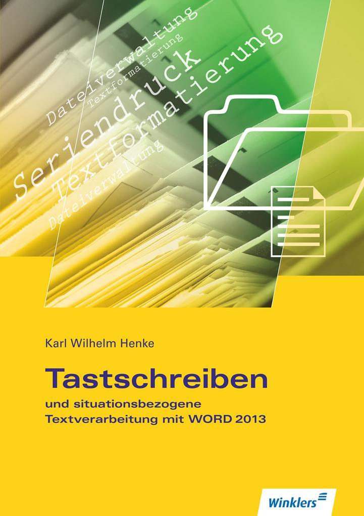 Tastschreiben und situationsbezogene Textverarbeitung mit WORD 2013. Schülerband als Buch (kartoniert)