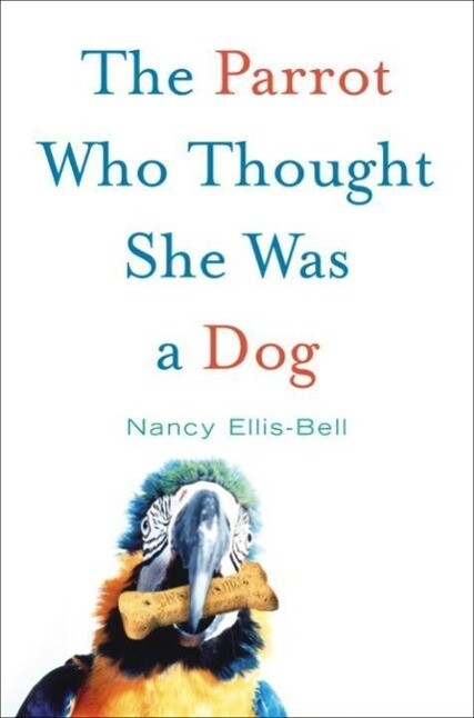 The Parrot Who Thought She Was a Dog als eBook ...