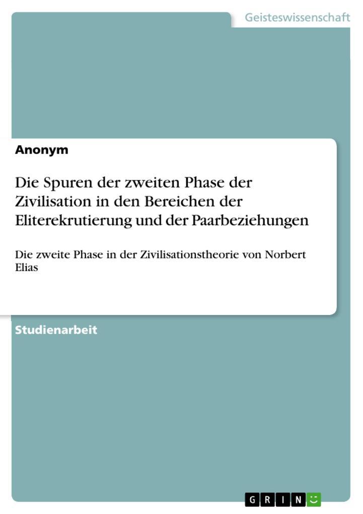 Die Spuren der zweiten Phase der Zivilisation in den Bereichen der Eliterekrutierung und der Paarbeziehungen als eBook von Alexey Orlov - GRIN Verlag