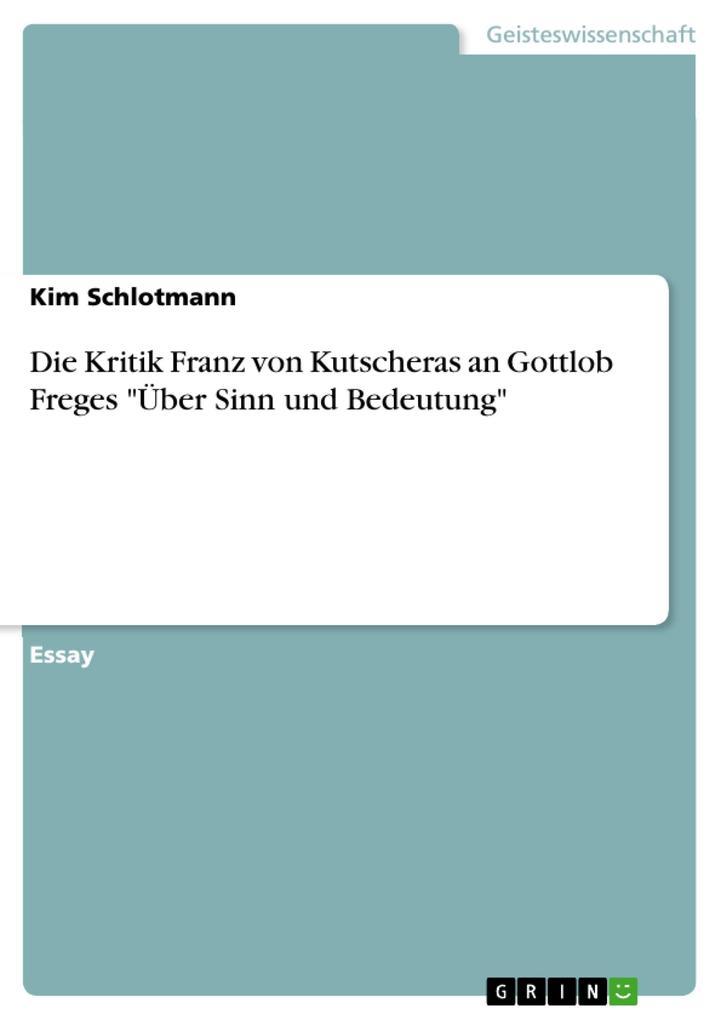 Die Kritik Franz von Kutscheras an Gottlob Freges Über Sinn und Bedeutung als eBook von Kim Schlotmann - GRIN Verlag