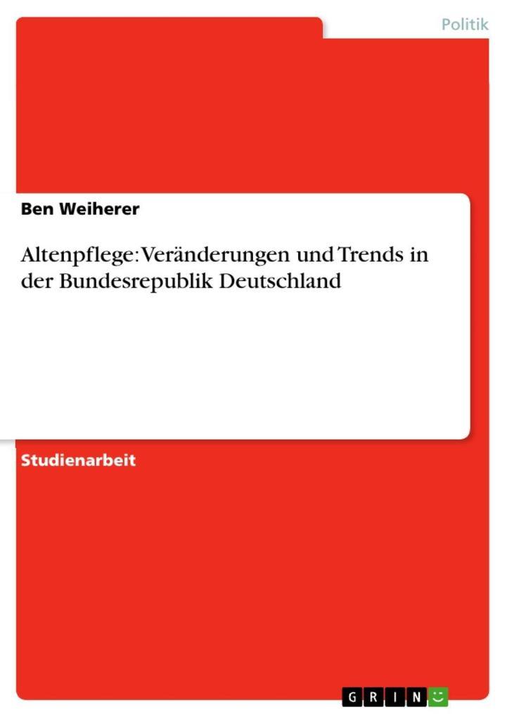 Altenpflege: Veränderungen und Trends in der Bundesrepublik Deutschland