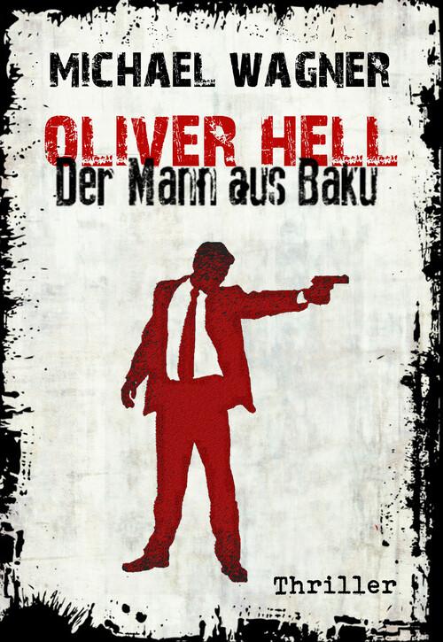 Oliver Hell - Der Mann aus Baku als eBook von Michael Wagner, Michael Wagner - neobooks