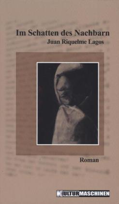 Im Schatten des Nachbarn als Buch von Juan Riquelme Lagos