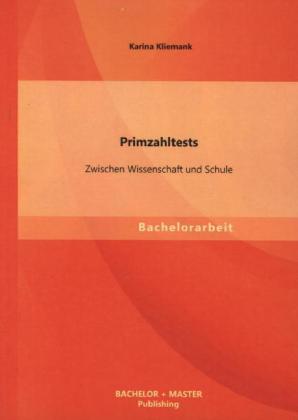 Primzahltests: Zwischen Wissenschaft und Schule als Buch von Karina Kliemank