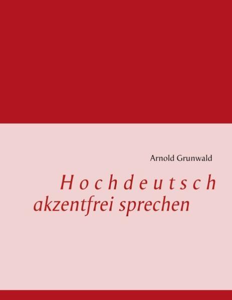Hochdeutsch akzentfrei Sprechen als Buch von Arnold Grunwald